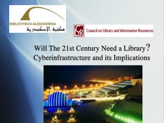 Will The 21st Century Need a Library ? Cyberinfrastructure  and its Implications