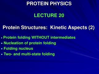 PROTEIN PHYSICS LECTURE 20