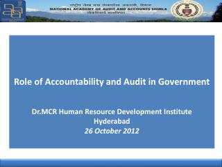 Role of Accountability and Audit in Government Dr.MCR Human Resource Development Institute