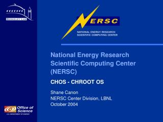 National Energy Research  Scientific Computing Center  (NERSC) CHOS - CHROOT OS Shane Canon