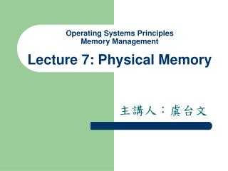 Operating Systems Principles Memory Management Lecture 7: Physical Memory