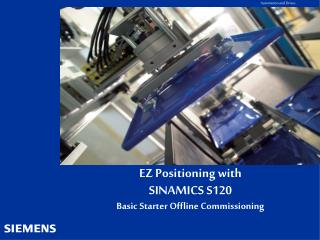 EZ Positioning with  SINAMICS S120 Basic Starter Offline Commissioning