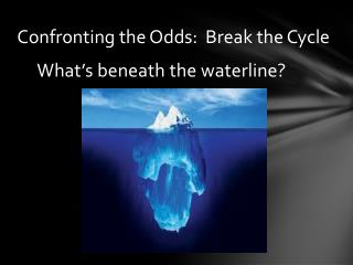 Confronting the Odds:  Break the Cycle