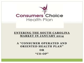 "Entering the South Carolina market in January 2014 A ""Consumer operated and oriented health plan"""