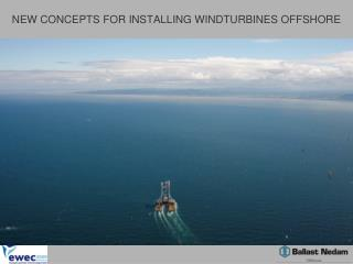 NEW CONCEPTS FOR INSTALLING WINDTURBINES OFFSHORE