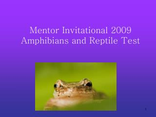 Mentor Invitational 2009 Amphibians and Reptile Test