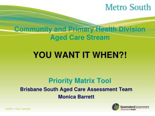 Community and Primary Health Division Aged Care Stream YOU WANT IT WHEN?! Priority Matrix Tool