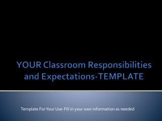YOUR Classroom Responsibilities and Expectations-TEMPLATE