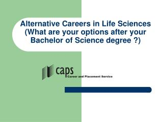 Alternative Careers in Life Sciences (What are your options after your Bachelor of Science degree ?)