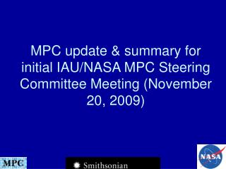 MPC update & summary for initial IAU/NASA MPC Steering Committee Meeting (November 20, 2009)