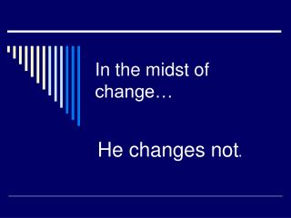In the midst of change…