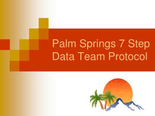 Palm Springs 7 Step Data Team Protocol