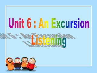 Unit 6 : An Excursion Listening