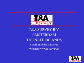 T&A SURVEY B.V. AMSTERDAM THE NETHERLANDS e-mail: info@ta-survey.nl Website: ta-survey.nl