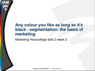 Any colour you like as long as it's black - segmentation: the basis of marketing