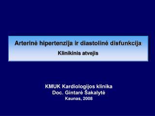 KMUK Kardiologijos klinika Doc. Gintarė Šakalytė Kaunas, 2008
