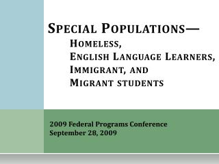 Special Populations— 	Homeless,  	English Language Learners, 	Immigrant, and 	Migrant students
