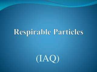 Respirable  Particles