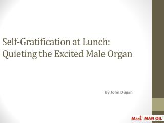 Self-Gratification at Lunch: Quieting the Excited Male Organ