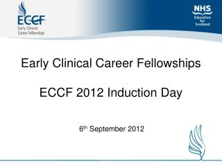 Early Clinical Career Fellowships  ECCF 2012 Induction Day