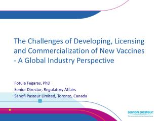 Fotula Fegaras, PhD Senior Director, Regulatory Affairs Sanofi Pasteur Limited, Toronto, Canada