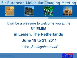It will be a pleasure to welcome you at the 6 th  EMIM  in Leiden, The Netherlands