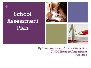 By Tonia Anderson & Laura Waarvick CI 510 Literacy Assessment Fall 2010