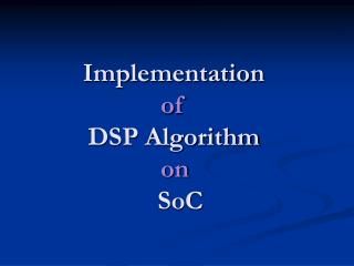 Implementation  of  DSP Algorithm  	          on  SoC