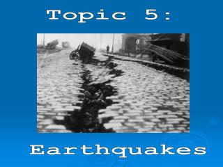 Topic 5: Earthquakes