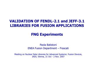 VALIDATION OF FENDL-2.1 and JEFF-3.1 LIBRARIES FOR FUSION APPLICATIONS FNG Experiments