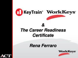 & The Career Readiness Certificate Rena Ferraro