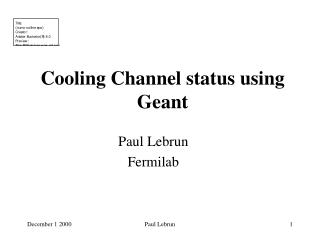 Cooling Channel status using Geant