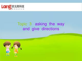 Topic 3 asking the way and give directions