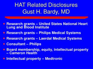 HAT Related Disclosures  Gust H. Bardy, MD