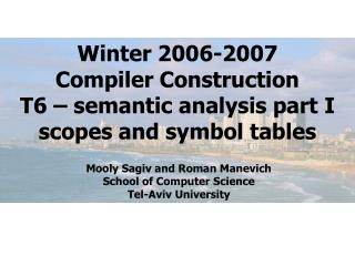 Winter 2006-2007 Compiler Construction T6 – semantic analysis part I scopes and symbol tables