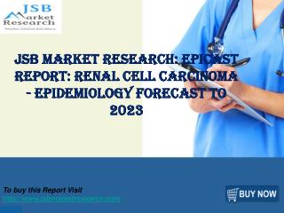JSB Market Research: EpiCast Report: Renal Cell Carcinoma