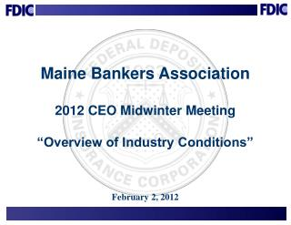 "Maine Bankers Association 2012 CEO Midwinter Meeting ""Overview of Industry Conditions"""