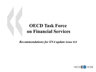 OECD Task Force  on Financial Services  Recommendations for SNA update issue 6A