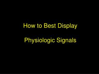 How to Best Display Physiologic Signals
