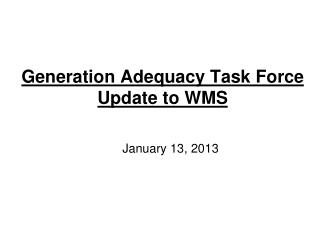 Generation Adequacy Task Force Update to WMS