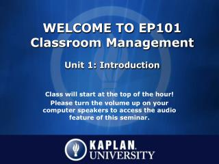WELCOME TO EP101 Classroom Management Unit 1: Introduction