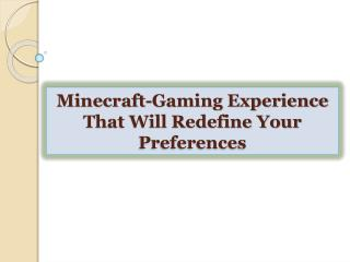 Minecraft-Gaming Experience That Will Redefine Your Preferen