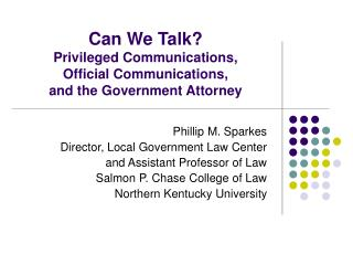 Can We Talk Privileged Communications,  Official Communications,  and the Government Attorney