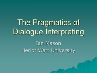 The Pragmatics of Dialogue Interpreting