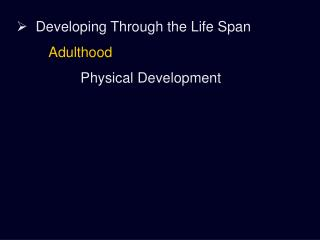 Developing Through the Life Span Adulthood Physical Development