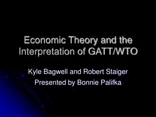Economic Theory and the Interpretation of GATT/WTO