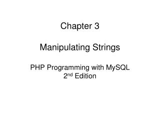 Chapter 3 Manipulating Strings PHP Programming with MySQL 2 nd  Edition