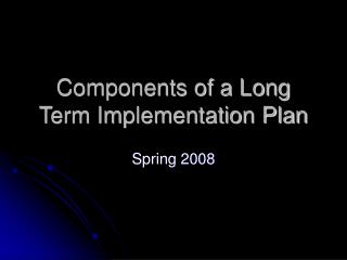 Components of a Long  Term Implementation Plan