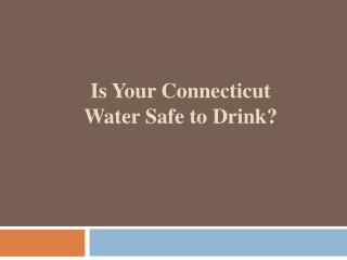 Is Your Connecticut Water Safe to Drink?
