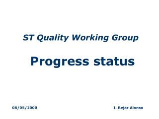 ST Quality Working Group Progress status